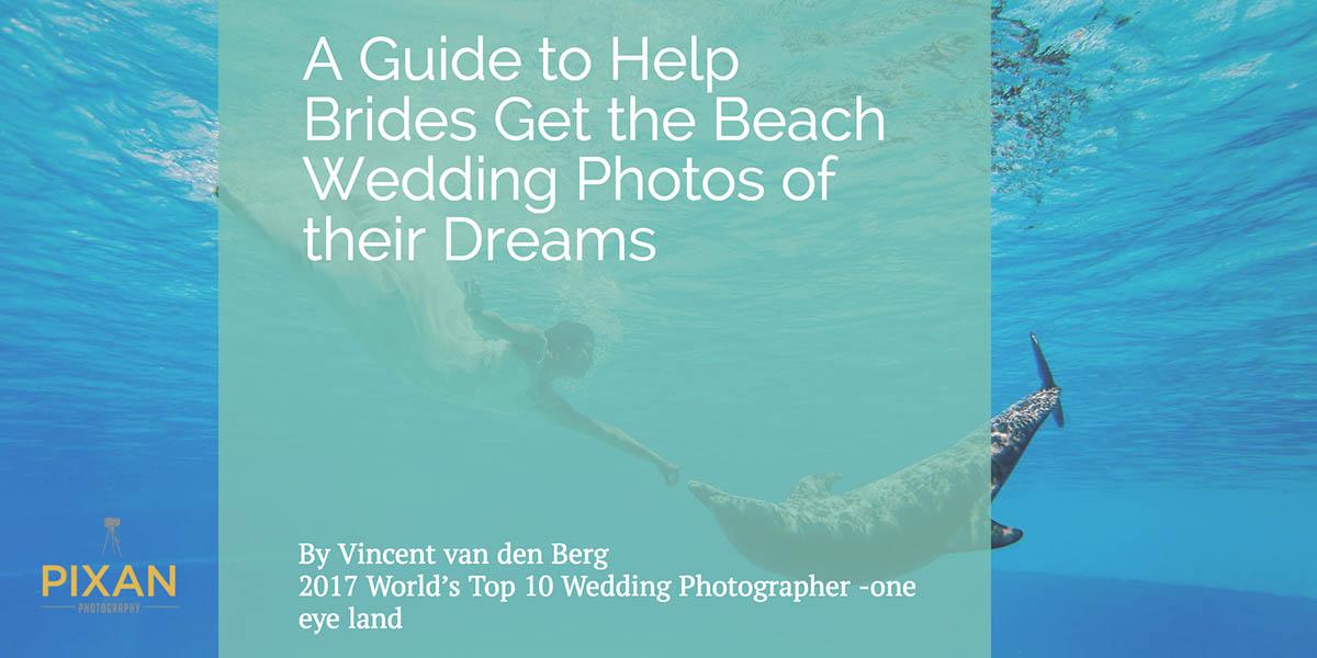 A Guide to Help Brides Get the Beach Wedding Photos of their Dreams